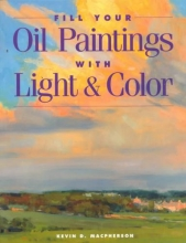 MacPherson, Kevin Fill Your Oil Paintings with Light & Color