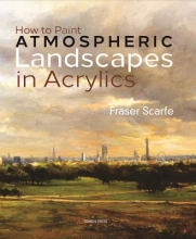 Scarfe, Fraser How to Paint Atmospheric Landscapes in Acrylics