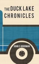 Goodman, John C. The Duck Lake Chronicles