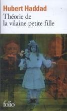 Hubert  Haddad Theorie de la Vilaine Petite Fille