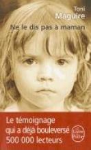 Maguire, Toni Ne le dis pas  maman : l`abus d`un pre, la trahison d`une mre...