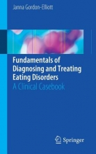 Janna Gordon-Elliott Fundamentals of Diagnosing and Treating Eating Disorders