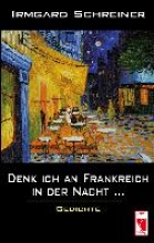Schreiner, Irmgard Denk ich an Frankreich in der Nacht ...