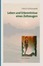 Schlossarek, Ulrich Leben und Erkenntnisse eines Zeitzeugen