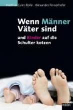 Euler-Rolle, Matthias Wenn Männer Väter sind und Kinder auf die Schulter kotzen