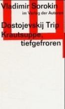 Sorokin, Vladimir Dostojevskij-Trip. Krautsuppe, tiefgefroren