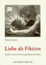 Seybert, Gislinde Liebe als Fiktion