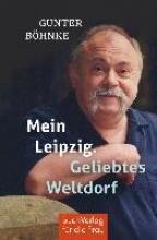 Böhnke, Gunter Mein Leipzig. Geliebtes Weltdorf