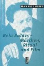 Loewy, Hanno Béla Balázs - Märchen, Ritual und Film