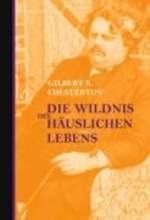 Chesterton, Gilbert Keith Die Wildnis des huslichen Lebens