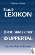 Rickling, Matthias Stadt-Lexikon (Fast) alles über Wuppertal