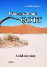 Schröer, Angelika Dann gnade mir Gott - Schicksalsroman