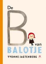 Yvonne  Jagtenberg De B van BALOTJE, verzamelboek met 4 verhalen over Balotje, Yvonne Jagtenberg