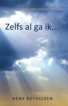 Henk Rothuizen , Zelfs al ga ik...