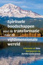 Aurelia Louise Jones , Spirituele boodschappen voor de transformatie naar de vijfdimensionale wereld – Telos 2