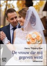 Henny  Thijssing-Boer De vrouw die mij gegeven werd - grote letter uitgave