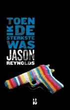 Jason Reynolds , Toen ik de sterkste was