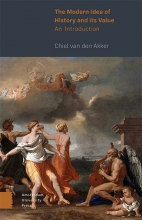 Chiel van den Akker , The Modern Idea of History and its Value