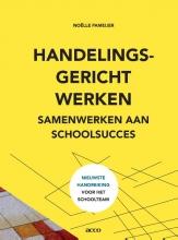 Noëlle  Pameijer Handelingsgericht werken. Samenwerken aan schoolsucces