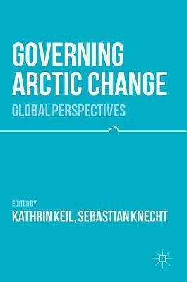 Kathrin Keil,   Sebastian Knecht,Governing Arctic Change