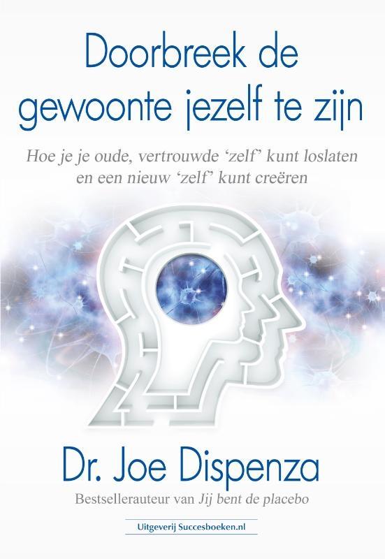 Dr. Joe Dispenza,Doorbreek de gewoonte jezelf te zijn