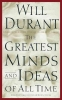 Durant, Will,The Greatest Minds and Ideas of All Time