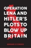 O`Connor, Bernard,Operation Lena and Hitler`s Plots to Blow Up Britain
