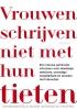 <b>Wiegertje  Postma</b>,Vrouwen schrijven niet met hun tieten