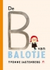 <b>Yvonne  Jagtenberg</b>,De B van BALOTJE, verzamelboek met 4 verhalen over Balotje, Yvonne Jagtenberg