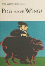 Wodehouse, P.G. Pigs Have Wings