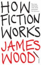 Wood, James How Fiction Works