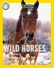 Yva Momatiuk,   John Eastcott Face to Face with Wild Horses