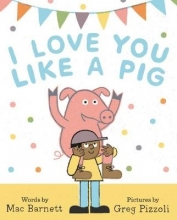 Mac Barnett I Love You Like a Pig