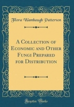 Patterson, Flora Wambaugh Patterson, F: Collection of Economic and Other Fungi Prepare