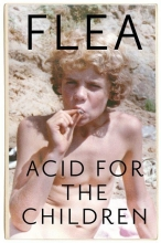 Flea , Acid For The Children - The autobiography of Flea, the Red Hot Chili Peppers legend