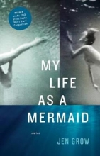 Grow, Jen My Life As a Mermaid, and Other Stories