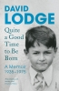 David Lodge, Quite a Good Time to Be Born