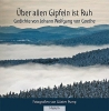 Über allen Gipfeln ist Ruh, Gedichte von Johann Wolfgang von Goethe