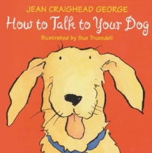 George, Jean Craighead How to Talk to Your Dog