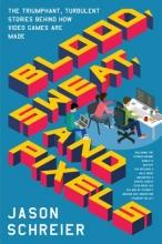 Jason Schreier Blood, Sweat, and Pixels