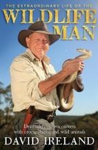 Ireland, David The Extraordinary Life of the Wildlife Man