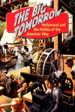 May, Lary Big Tomorrow - Hollywood & the Politics of the American Way
