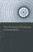 Nirmalangshu Mukherji The Primacy of Grammar