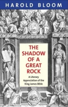 Bloom, Harold The Shadow of a Great Rock - A Literary Appreciation of the King James Bible