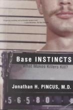 Pincus, Jonathan H Base Instincts - What Makes Killers Kill