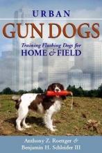 Roettger, Anthony Z. Urban Gun Dogs