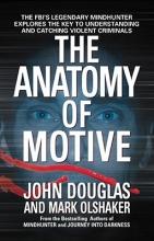 Douglas, John,   Olshaker, Mark The Anatomy of Motive