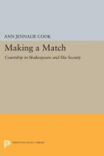 Cook, Ann Jennalie Making a Match - Courtship in Shakespeare and His Society