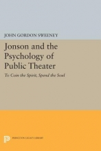 Sweeney, Jg Jonson and the Psychology of Public Theater - To Coin the Spirit, Spend the Soul