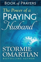 Stormie Omartian The Power of a Praying (R) Husband Book of Prayers